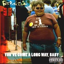 Fatboy Slim You've Come A Long Way, Baby