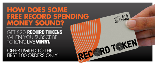 Get £20 Record Tokens when you subscribe to Long Live Vinyl